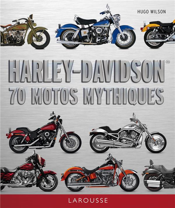 HARLEY-DAVIDSON  -  70 MOTOS MYTHIQUES XXX Larousse
