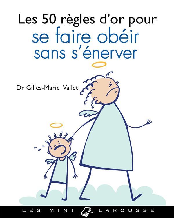 LES 50 REGLES D'OR POUR SE FAIRE OBEIR SANS S'ENERVER VALET GILLES-MARIE Larousse