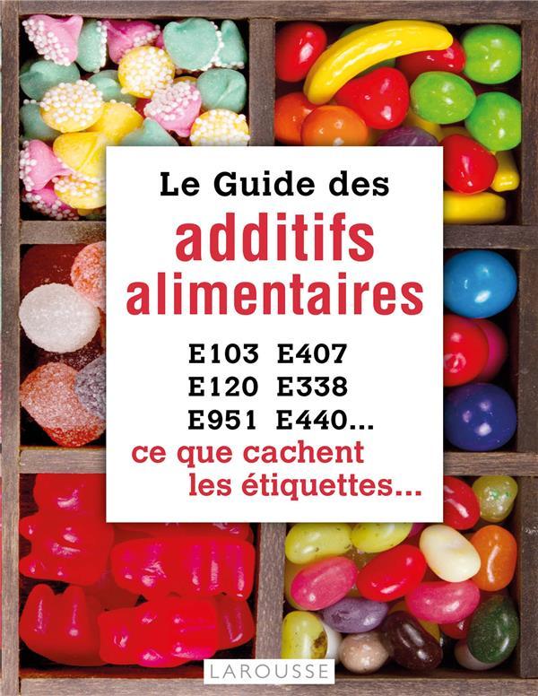 LE GUIDE DES ADDITIFS ALIMENTAIRES  -  CE QUE CACHENT LES ETIQUETTES FRELY RACHEL Larousse