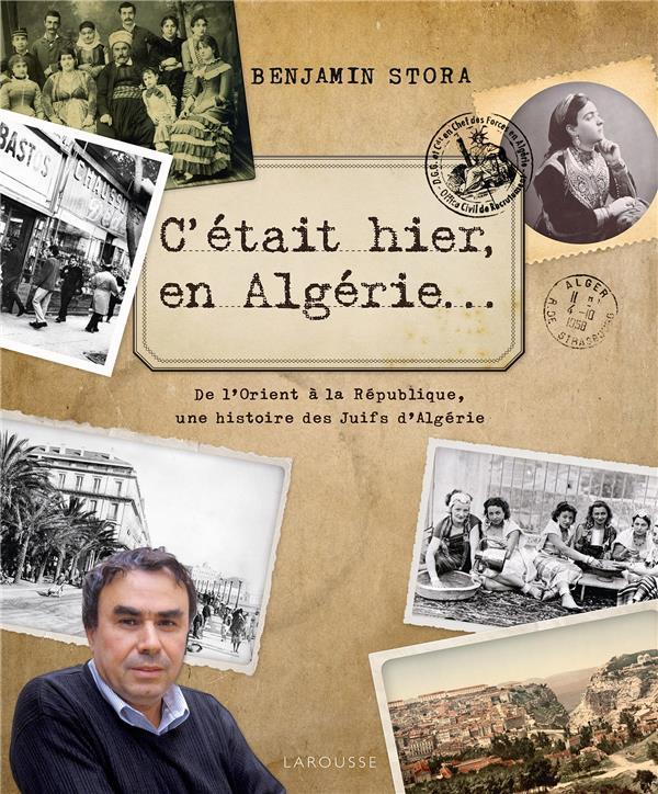 C'ETAIT HIER, EN ALGERIE... STORA BENJAMIN Larousse