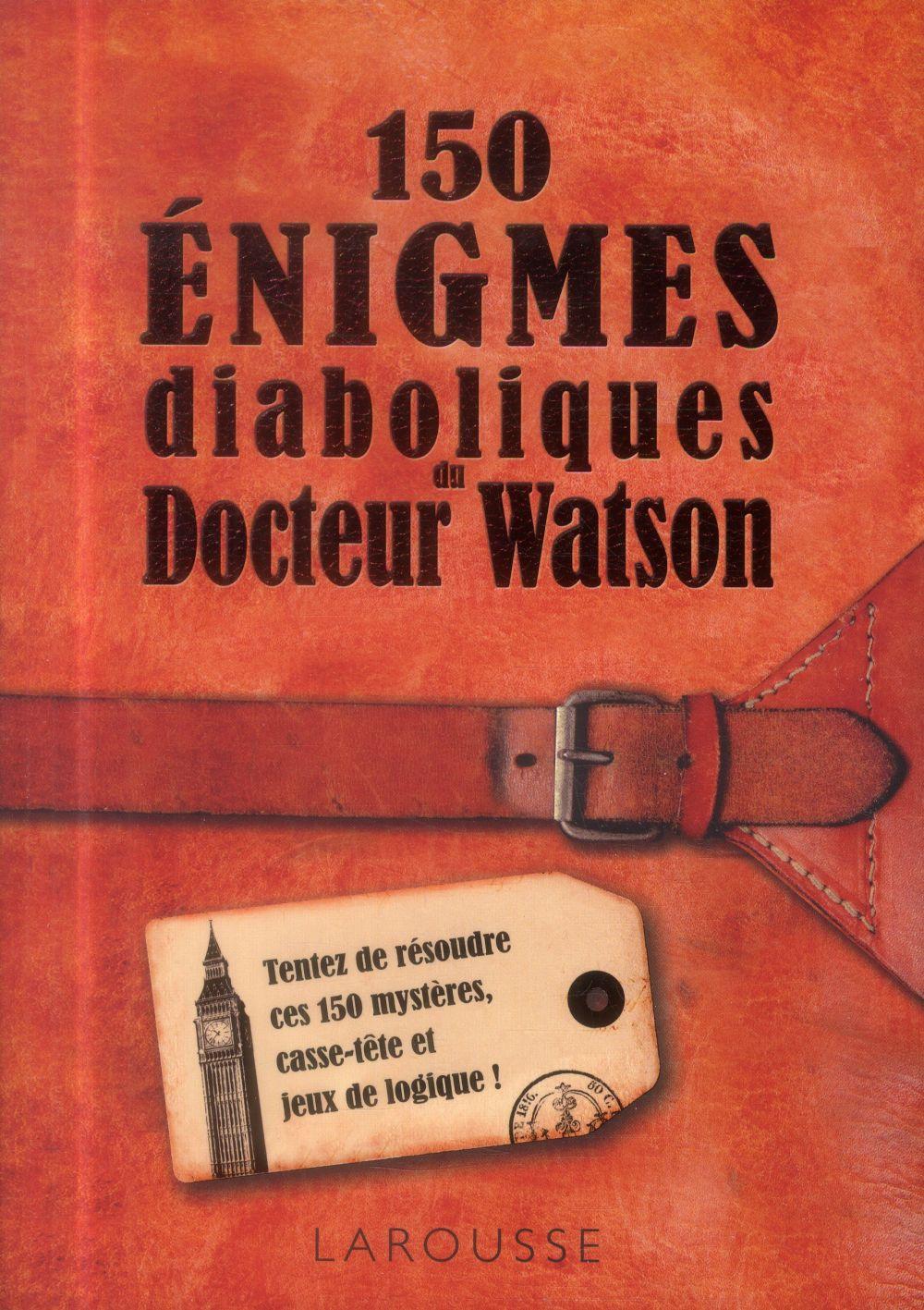 150 ENIGMES DU DOCTEUR WATSON LEBRUN SANDRA Larousse