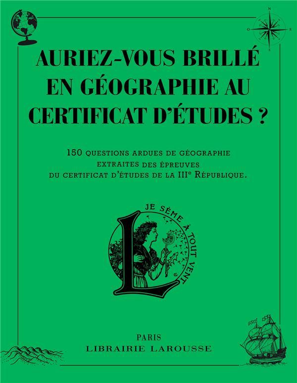 AURIEZ-VOUS BRILLE EN GEOGRAPHIE AU CERTIFICAT D'ETUDES ? XXX Larousse