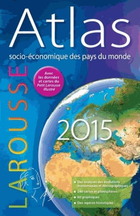 ATLAS SOCIO-ECONOMIQUE DES PAYS DU MONDE 2015 XXX Larousse