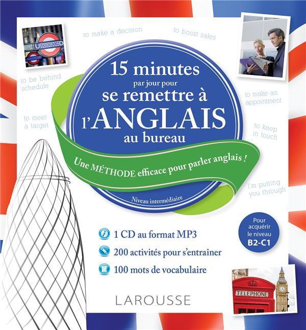 15 MINUTES PAR JOUR POUR SE REMETTRE A L'ANGLAIS AU BUREAU XXX Larousse