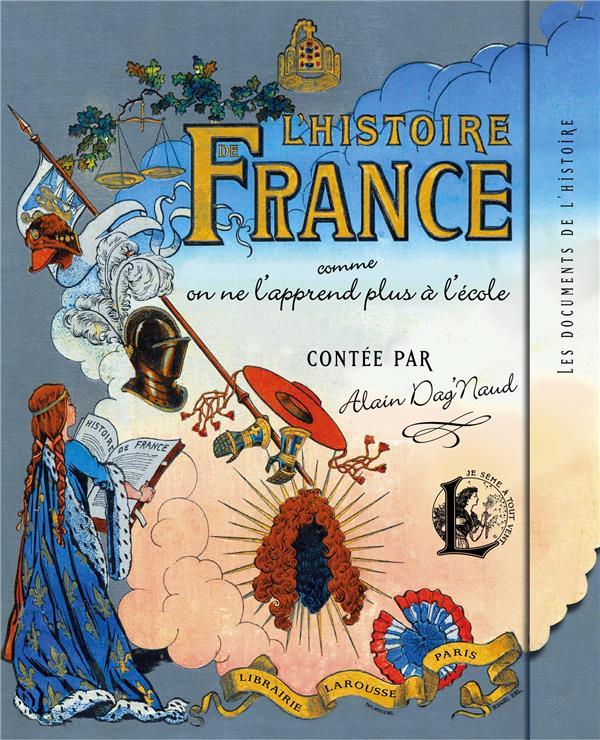 L'HISTOIRE DE FRANCE COMME ON NE L'APPREND PLUS A L'ECOLE DAG'NAUD ALAIN Larousse