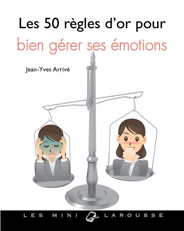 LES 50 REGLES D'OR POUR GERER SES EMOTIONS ARRIVE JEAN-YVES Larousse
