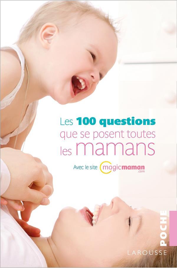 LES 100 QUESTIONS QUE SE POSENT TOUTES LES MAMANS XXX Larousse