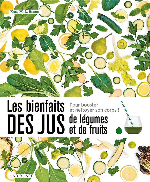LES BIENFAITS DES JUS DE LEGUMES ET DE FRUITS M. L. ROSEN KARA Larousse