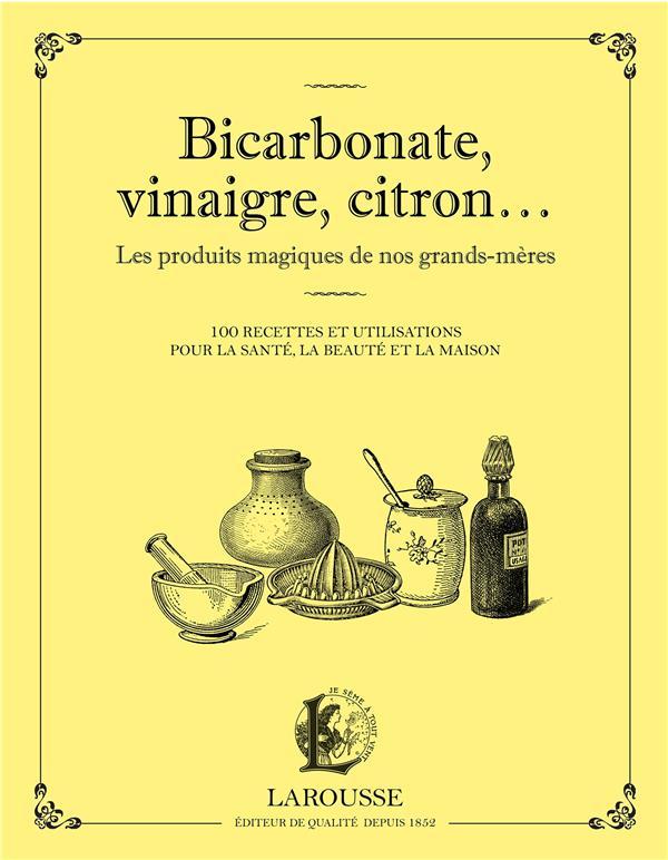 BICARBONATE, VINAIGRE, CITRON... LES PRODUITS MAGIQUES DE NOS GRANDS-MERES XXX Larousse