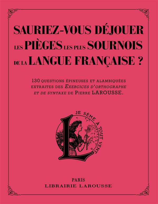 SAURIEZ-VOUS DEJOUER LES PIEGES LES PLUS SOURNOIS DE LA LANGUE FRANCAISE ? BERLION DANIEL Larousse