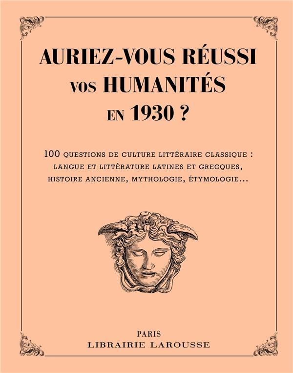 AURIEZ-VOUS REUSSI VOS HUMANITES EN 1930 ? XXX Larousse
