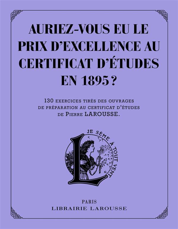 AURIEZ-VOUS EU LE PRIX D'EXCELLENCE AU CERTIFICAT D'ETUDES EN 1895 ? XXX Larousse