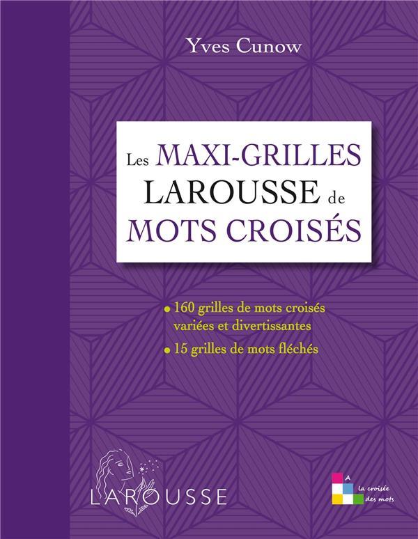 LES MAXI-GRILLES LAROUSSE DE MOTS CROISES CUNOW YVES Larousse