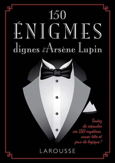 150 ENIGMES DIGNES ARSENE LUPIN XXX Larousse