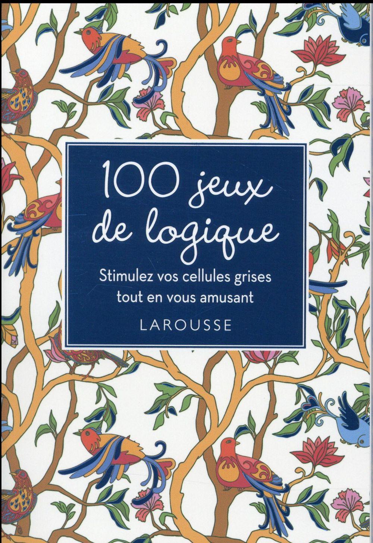 100 JEUX DE LOGIQUE  -  STIMULEZ VOS CELLULES GRISES TOUT EN VOUS AMUSANT XXX Larousse