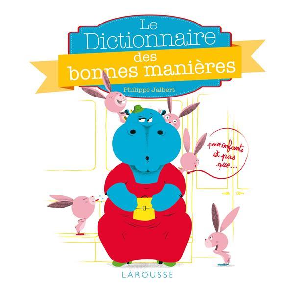 LE DICTIONNAIRE DES BONNES MANIERES POUR LES ENFANTS, ET PAS QUE...