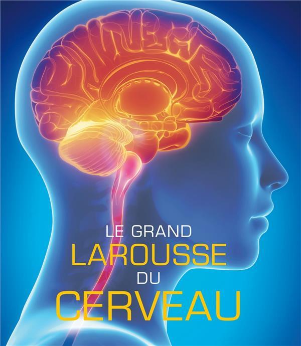LE GRAND LAROUSSE DU CERVEAU - NOUVELLE EDITION