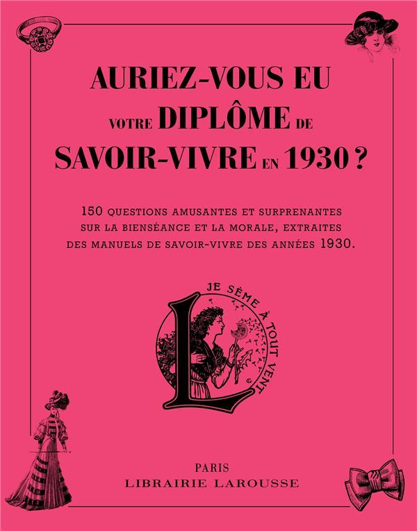 AURIEZ-VOUS EU VOTRE DIPLOME DE SAVOIR-VIVRE EN 1930 ? XXX Larousse