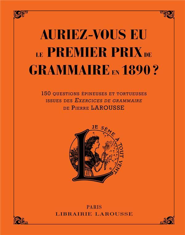 AURIEZ-VOUS EU LE PREMIER PRIX DE GRAMMAIRE ET D'ORTHOGRAPHE EN 1890 ? XXX Larousse