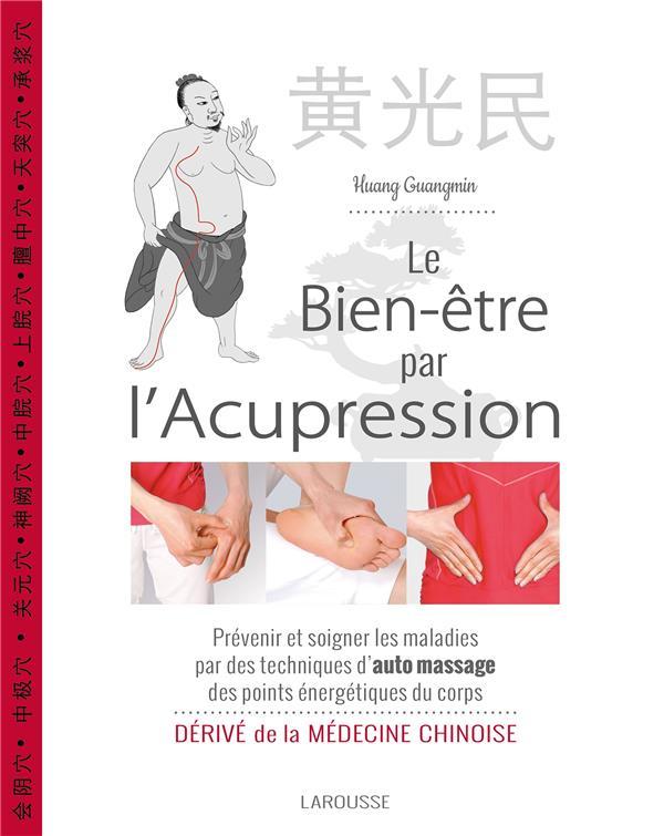 LE BIEN-ETRE DE L'ACUPRESSION GUANGMIN-H Larousse