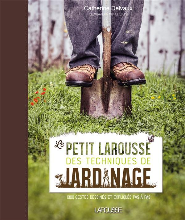 LE PETIT LAROUSSE DES TECHNIQUES DE JARDINAGE DELVAUX/LOPPE Larousse
