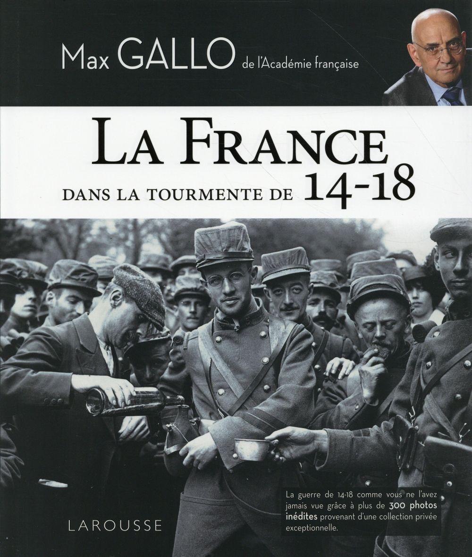 LA FRANCE DANS LA TOURMENTE DE 14-18 GALLO MAX Larousse
