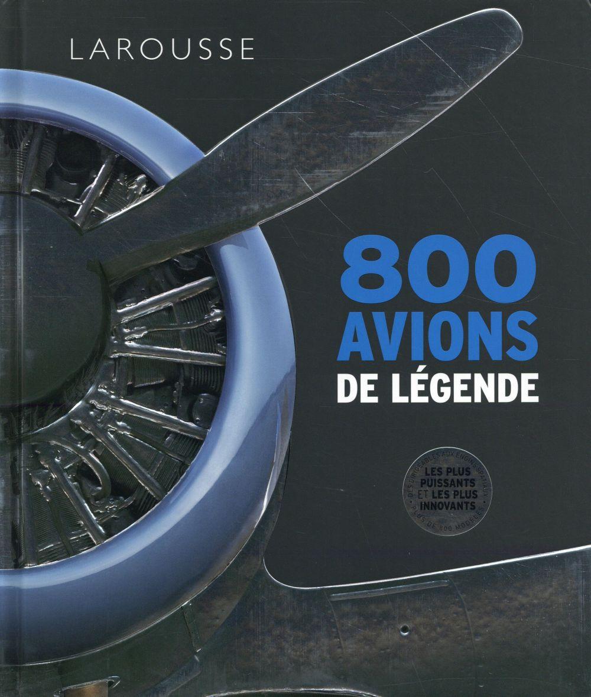 800 AVIONS DE LEGENDE XXX Larousse