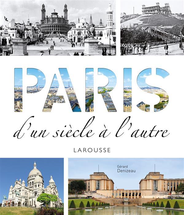 PARIS  -  D'UN SIECLE A L'AUTRE DENIZEAU GERARD Larousse