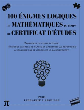 100 ENIGMES LOGIQUES ET MATHEMATIQUES DU TEMPS DU CERTIFICAT D'ETUDES