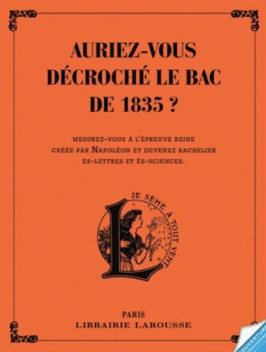 AURIEZ-VOUS DECROCHE LE BAC DE 1835 ? XXX Larousse