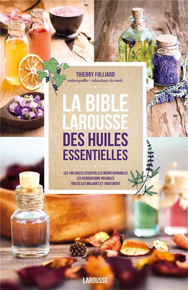 LA BIBLE LAROUSSE DES HUILES ESSENTIELLES FOLLIARD THIERRY Larousse