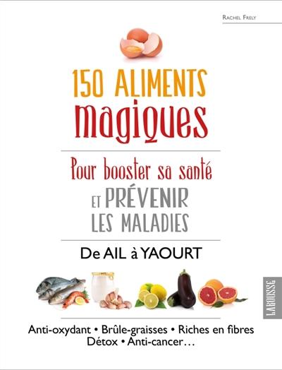 150 ALIMENTS MAGIQUES FRELY RACHEL Larousse