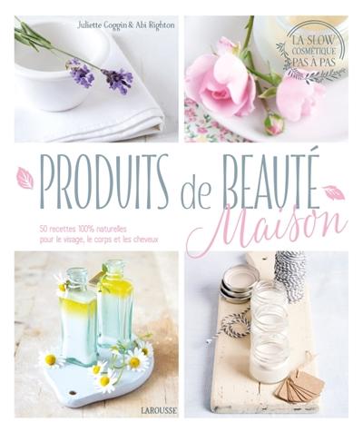 FAIRE SES PRODUITS DE BEAUTE MAISON GOGGIN/RIGHTON Larousse