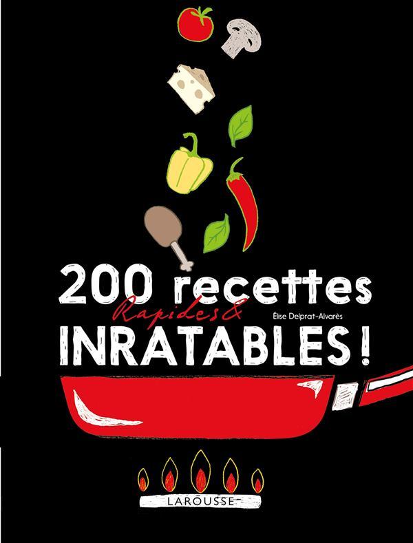 200 RECETTES RAPIDES ET INRATABLES DELPRAT-ALVARES ELIS Larousse