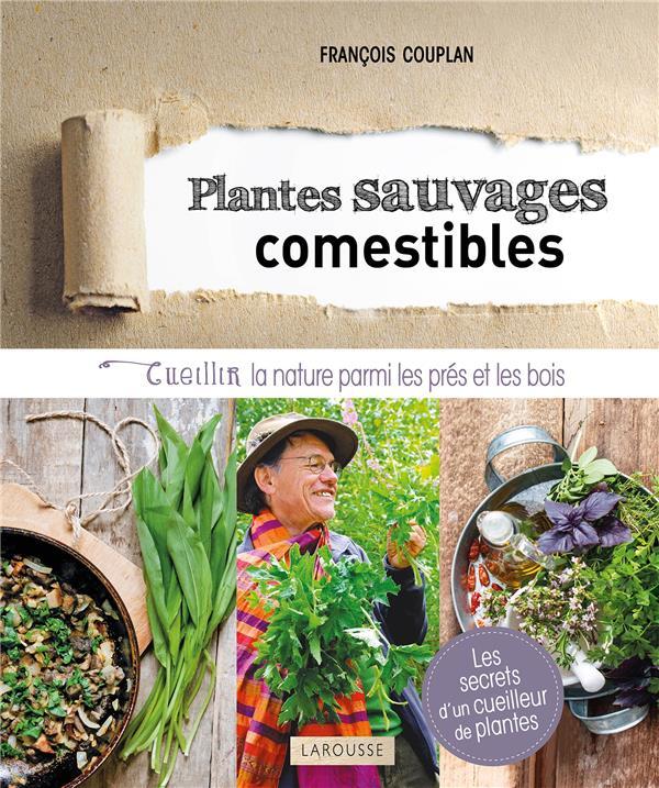 PLANTES SAUVAGES COMESTIBLES  -  CUEILLIR LA NATURE PARMI LES PRES ET LES BOIS COUPLAN, FRANCOIS LAROUSSE