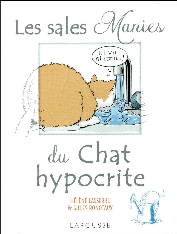 LES SALES MANIES DU CHAT HYPOCRITE BONOTAUX/LASSERRE LAROUSSE