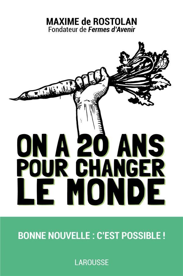 ON A 20 ANS POUR CHANGER LE MONDE ROSTOLAN, MAXIME LAROUSSE