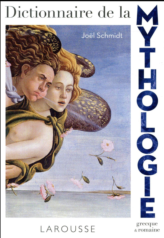 Schmidt Joël - DICTIONNAIRE DE LA MYTHOLOGIE GRECQUE ET ROMAINE