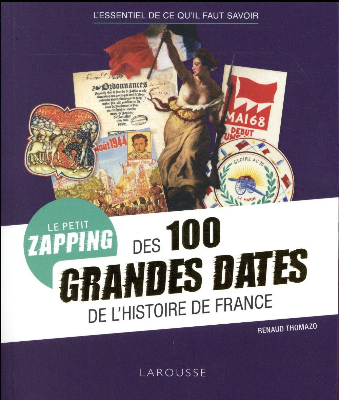 LE PETIT ZAPPING DES 100 GRANDES DATES QUI ONT FAIT L'HISTOIRE DE FRANCE THOMAZO RENAUD Larousse