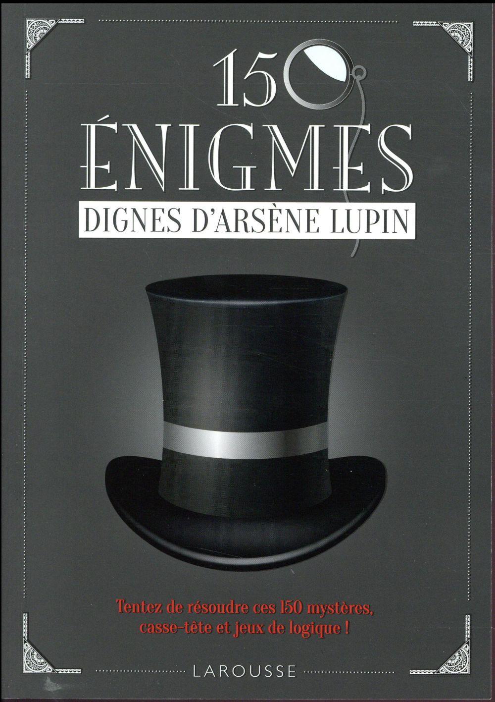 150 ENIGMES DIGNES D'ARSENE LUPIN XXX Larousse