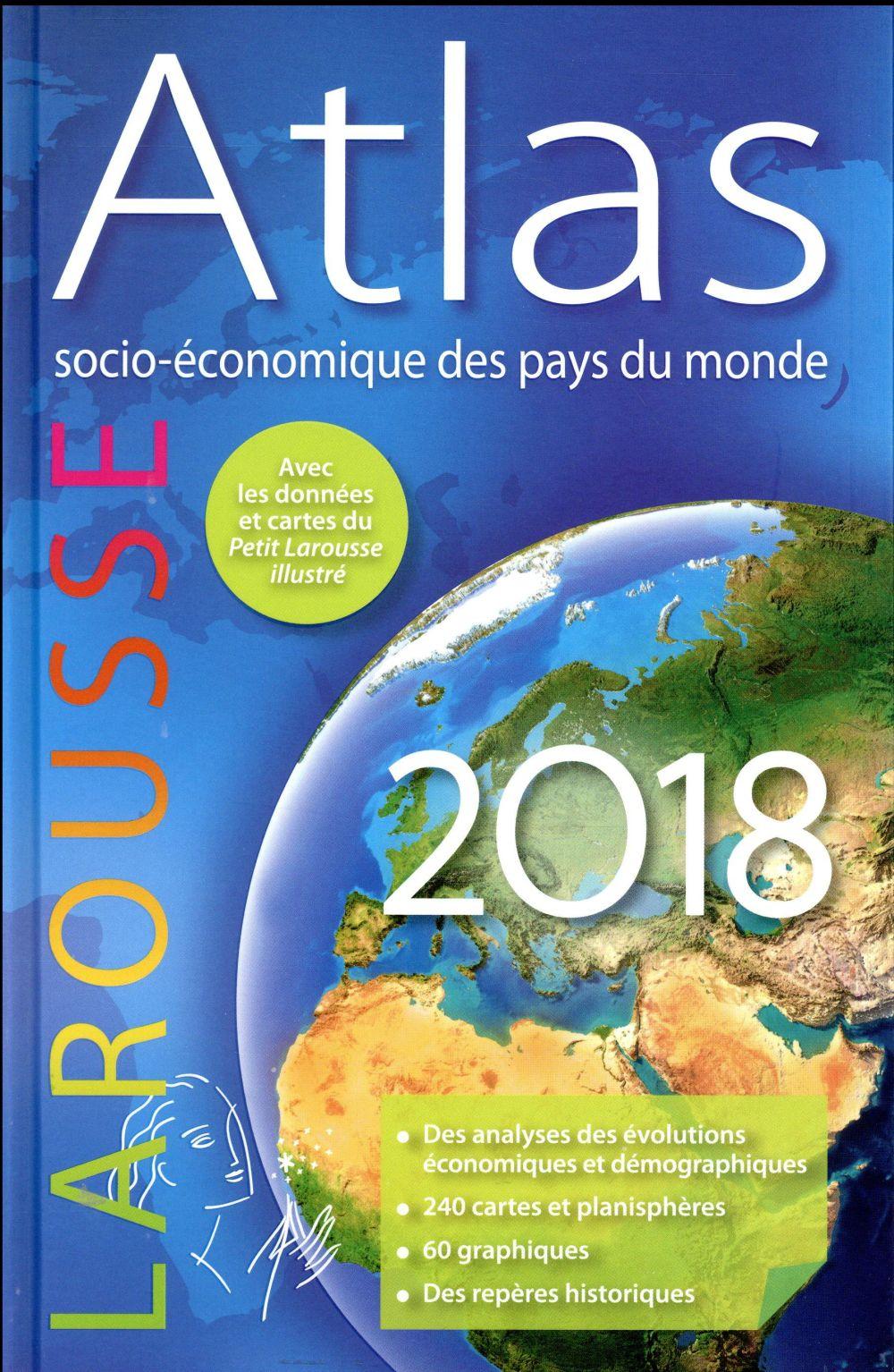 ATLAS SOCIO-ECONOMIQUE DES PAYS DU MONDE 2018 XXX Larousse