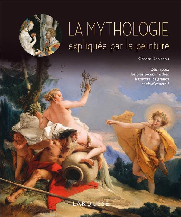 Denizeau Gérard - LA MYTHOLOGIE EXPLIQUEE PAR LA PEINTURE