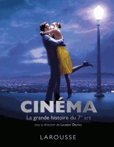CINEMA - LA GRANDE HISTOIRE DU 7EME ART  Larousse