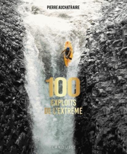 100 EXPLOITS DE L'EXTREME AUCHATRAIRE PIERRE Larousse