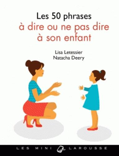 LES 50 PHRASES A DIRE OU NE PAS DIRE A SON ENFANT DEERY/LETESSIER Larousse
