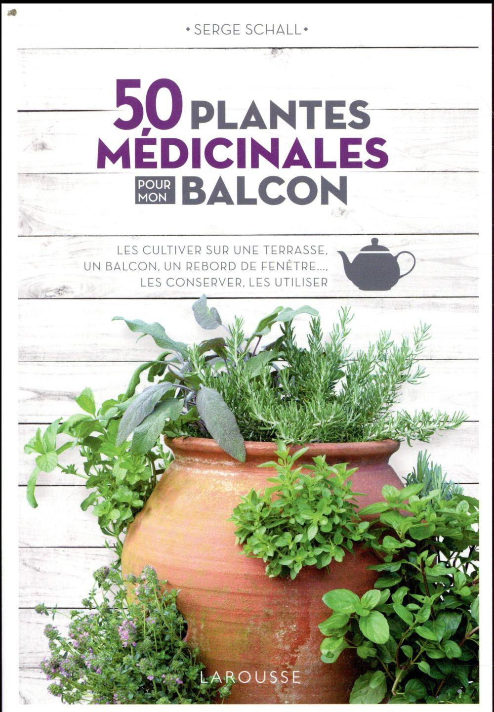50 PLANTES MEDICINALES POUR MON BALCON SCHALL SERGE LAROUSSE