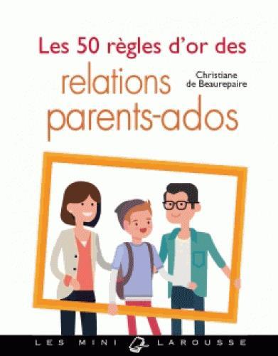 LES 50 REGLES D'OR DES RELATIONS PARENTS-ADOS BEAUREPAIRE C. LAROUSSE