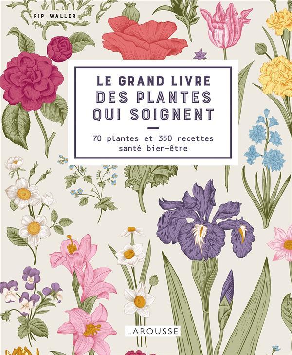 LE GRAND LIVRE DES PLANTES QUI SOIGNENT XXX LAROUSSE
