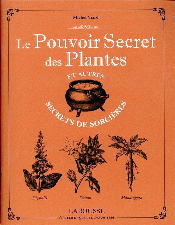 LE POUVOIR SECRET DES PLANTES ET AUTRES SECRETS DE SORCIERES