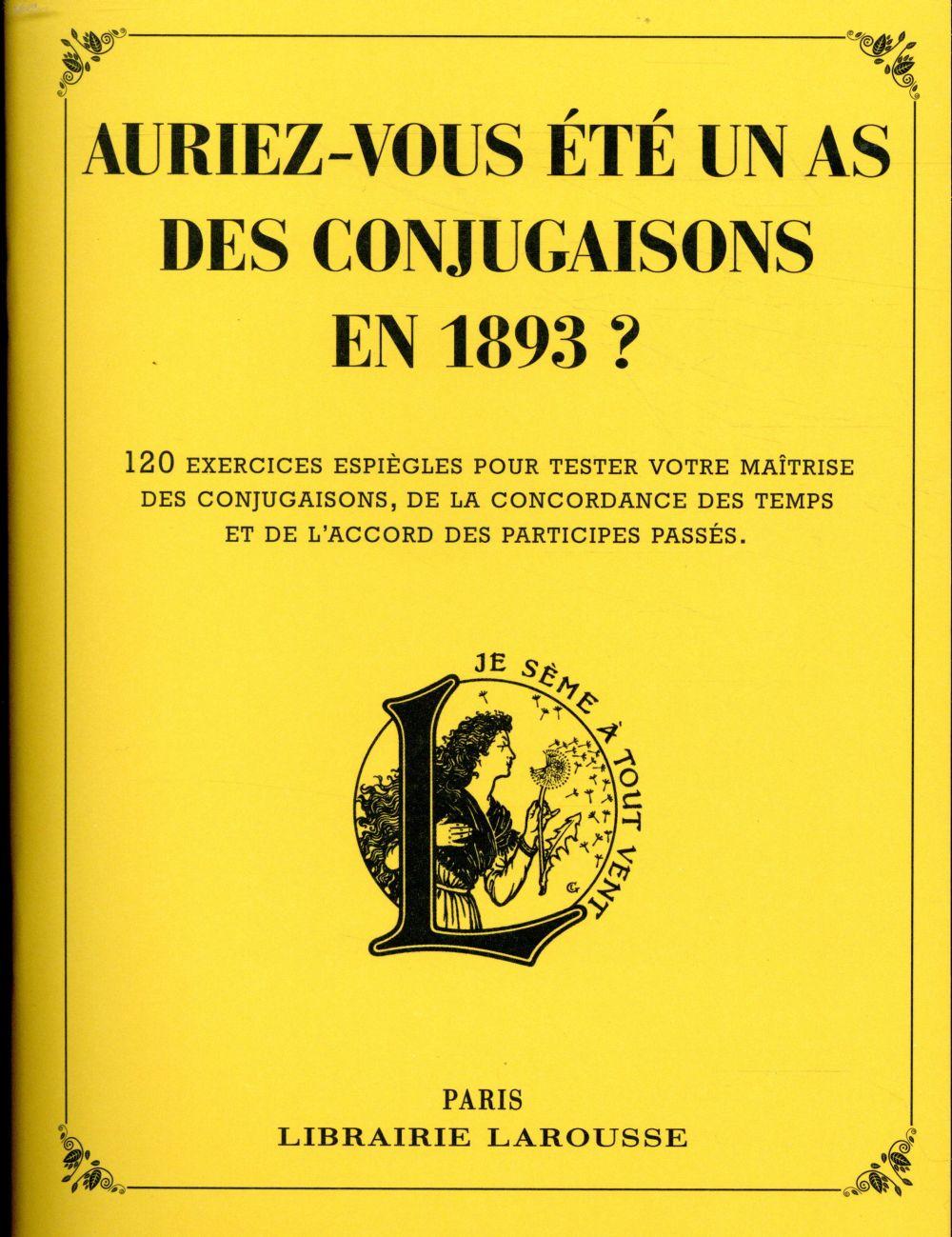 AURIEZ-VOUS ETE UN AS DES CONJUGAISONS EN 1893 ? LAROUSSE PIERRE LAROUSSE